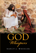 "Author Nancy J. Wheeler's newly released ""God Whispers"" is a collection of devotionals, Scriptures, and poetry that inspires readers to reflect on God's plan for them."