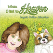 "Author Angela Pullen Atherton's newly released ""When I Get to Heaven"" is a imaginative introduction to the wonders of Heaven."