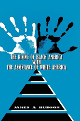 The Rising of Black America with the Assistance of White America by James A. Hudson