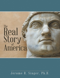 Jerome R. Singer, Ph.D., Exposes 'The Real Story of America'