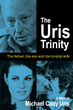 Announcing the New Uris Book, The Uris Trinity — A True-Life Story About a Son's Relationship with his Famous Father and How His Father's Incredible World Impacted His Life