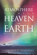 "Author Theodosia S. Henderson's New Book ""The Atmosphere between Heaven and Earth"" is a Lyrical, Stream-of-Consciousness Celebration of God's Presence in Her Life"