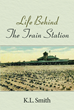 "K. L. Smith's ""Life Behind the Train Station"" is the Story of an Impoverished Family, Though Rich in Cultural Heritage, Struggling With Societal Scorn and Discrimination"