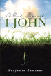 "Benjamin Ramsaur's Newly Released ""A Guide Through 1 John"" is a Rewarding Commentary on the Profound Riches and Comforting Declarations of John's Epistle on Eternal Life"