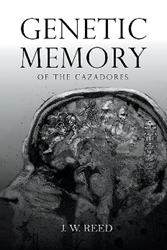 """Genetic Memory of the Cazadores"" by J. W. Reed"