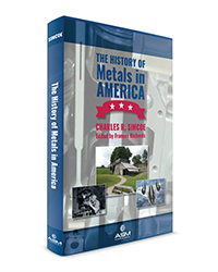 A new book from ASM International details over 300 years of metals and metallurgy in the U.S.