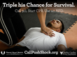 Triple his chance for survival. Call 911, give CPR, use an AED.