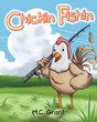 "M.C. Grant's New Book ""Chickin Fishin"" Is a Sweet Story About a Thoughtful Young Man Who Devises a Novel Way to Get the Shy Chickens Into Their Home for the Night"