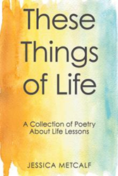 Jessica Metcalf Offers a Collection of Poetry about Life Lessons