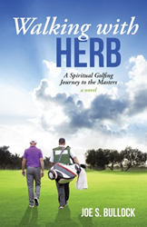 Walking with Herb: A Spiritual Golfing Journey to the Masters by Joe S. Bullock