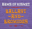 Arms of Kismet: 'Ballast and Bromides'