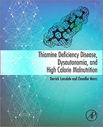 """Thiamine Deficiency Disease, Dysautonomia, and High Calorie Malnutrition"" by Derrick Lonsdale and Chandler Marrs"
