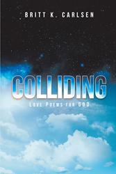 "Britt K  Carlsen's Newly Released ""Colliding: Love Poems for"