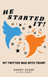 He Started It!: My Twitter War With Trump by Danny Zuker with Paul Slansky (100% of Author Profits go to charity)