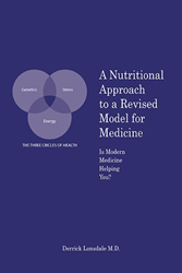 A Nutritional Approach to a Revised Model for Medicine: Is Modern Medicine Helping You? by Dr. Derrick Lonsdale, M.D.