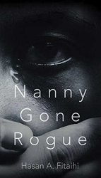 Nanny Gone Rogue by Hasan A. Fitaihi