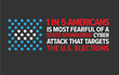 1 in 5 Americans is most fearful of a state-sponsored cyber attack that targets the U.S. elections