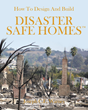 "Joseph C.E. Warnes's Newly Released ""How To Design And Build DISASTER SAFE HOMES"" is a Purposeful Book on the Significance of Building a Safe and Fortified Home"