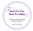 #Best4YouBest4Baby - 2019 Birth Defects Prevention Month