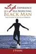 "Author J Pierre's New Book ""Self Respecting Black Man"" is an Empowering Exploration of Racial Politics in America"
