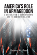 "Thomas G. Reed's Newly Released ""America's Role in Armageddon: A Biblical View of Current Events and the Coming Tribulation"" Is a Startling Observation"
