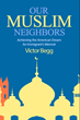 Our Muslim Neighbors by Victor Begg