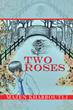 Inspirational and Entertaining New Fictional Narrative 'Two Roses' is Released