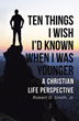 "Robert D. Smith Jr.'s Newly Released ""Ten Things I Wish I'd Known When I Was Younger"" Offers Thought Provoking Insights for Readers in All Phases of the Faith Journey"