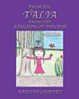 "Kristin Griffey's Newly Released ""Princess Talia From The Kingdom Of Philbin"" is a Simple Yet Powerful Tale for Children About the Importance of True Faith."