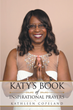 "Kathleen Copeland's Newly Released ""Katy's Book of Inspirational Prayers"" is a Captivating Compendium of Words That Mirrors the Divinity of Faith and Prayer"