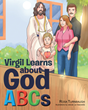 "Rosa Turnbaugh's Newly Released ""Virgil Learns About God ABCs"" is a Lovely Tale About a Young Boy and His Imaginative and Insightful Mind"