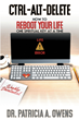 "Dr. Patricia A. Owens's Newly Released ""Control-Alt-Delete: How to Reboot Your Life One Spiritual Key at a Time"" is an Uplifting Manual for Upgrading the Spirit"