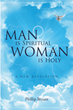 "Phillip Bryant's New Book ""Man Is Spiritual, Woman Is Holy"" is a Conservative Diatribe Condemning Homosexuality and Lamenting the Erosion of Strict Gender Roles"