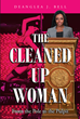 "Deanglea J. Bell's New Book ""The Cleaned-Up Woman (From the Pole to the Pulpit)"" is a Poignant Tale of Betrayal and Perseverance As a Young Woman Sets Out on Her Own"