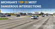 Michigan Auto Law Announces the Top 20 Most Dangerous Intersections in Michigan for 2018