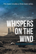 Captivating New Novel 'Whispers on the Wind – Their Untold Stories' a Three Book Series in One is Released