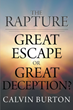 "New Book ""The Rapture: Great Escape or Great Deception?"" is Author Calvin Burton's Scriptural Based Findings About End Times"