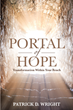Former Atheist Patrick D. Wright Offers Vital Insights for Christians who Struggle with Discouragement, Disillusionment, and Depression, in His New Book Portal of Hope