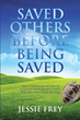 "Jessie Frey's Newly Released ""Saved Others Before Being Saved"" Is an Intriguing Narrative of Personal Encounters of a Police Officer Who has a Strong Urge to Help Others"