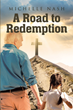 "Michelle Nash's Newly Released ""A Road to Redemption"" is a Moving Memoir that Carries Hope and Courage to Search for the Lord and His Glory Amidst the Pain and Suffering"