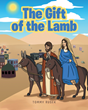 "Tommy Rusek's Newly Released ""The Gift of the Lamb"" is a Captivating Retelling of Christ's Nativity that Heralded the Salvation of Humankind"
