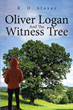 "R. D. Slover's Newly Released ""Oliver Logan and the Witness Tree"" is a Heartening Tale of a Young Boy's Life of Transition and Understanding After Experiencing Loss"