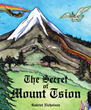 "Gabriel Nicholson's newly released ""The Secret Of Mount Tsion"" is an allegorical narrative about good and evil that takes place upon a mountain called Tsion."