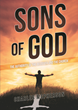 "Charles McPherson's Newly Released ""Sons of God"" Is a Masterful Account that Allows the Readers to Stretch Their Faith as They Desire a Deeper Walk with Jesus"