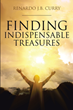 "Renardo Curry's Newly Released ""Finding Indispensable Treasures"" Contains Spiritual Insights About the Word of God and Its Legacy on Every Believer."