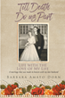 "Barbara Amato-Dorn's Newly Released ""Till Death Do Us Part - Life with the Love of My Life"" is a Poignant Memoir of a Woman's Inspiring Commitment to the Man of Her Life"