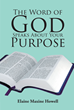 "Elaine Maxine Howell's Newly Released ""The Word of God Speaks About Your Purpose"" is a Masterful Compendium of Insights for the Soul's Nourishment"
