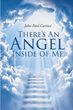 "John Paul Carinci's Newly Released ""There's An Angel Inside of Me"" is a Story of a Guy Who's Given a Second Chance to Return to Earth and Make His Mistakes Right"