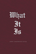 "Jerry Sherwood Estes's Newly Released ""What It Is"" is an In-Depth Glimpse into God's Will"