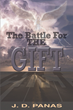 "J.D Panas' New Book ""The Battle for the Gift"" is About a Battle Between the Angels and Demons for Tyler's Soul as He Sinks into a Place Filled with Fear and Pain"